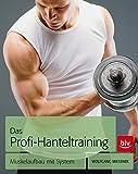 Das Profi-Hanteltraining: Muskelaufbau mit System