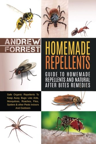 Homemade Repellents: Safe Organic Repellents To Keep Away Bugs Like Ants,Mosquitoes,Roaches,Flies,Spiders & other Pests Indoors (Homemade ... The Grid,Travel,Aromatherapy,Camping)
