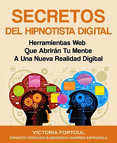 Secretos Del Hipnotista Digital: Herramientas Webs Que Abrirán Tu Mente A Una Nueva Realidad Digital (Spanish Edition)