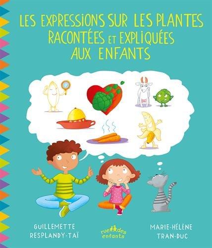 Les expressions sur les plantes racontées et expliquées aux enfants par Guillemette Resplandy-Taï