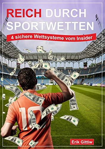 Reich durch Sportwetten: 4 sichere Wettsysteme vom Insider: Praxiserprobte Strategien und echte Fußball-Wetten Tipps