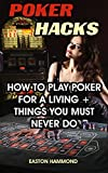 Poker Hacks: How To Play Poker For A Living + Things You Must Never Do