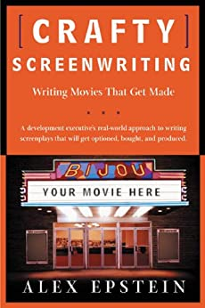 Crafty Screenwriting: Writing Movies That Get Made by [Epstein, Alex]