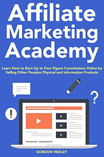 Affiliate Marketing Academy: Learn How to Earn Up to Four Figure Commissions Online by Selling Other Peoples Physical and Information Products (English Edition)