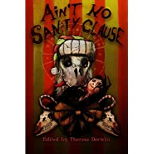 Ain't No Sanity Clause: A Twisted Christmas Anthology