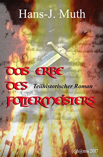 Das Erbe des Foltermeisters: Ein teilhistorischer Roman