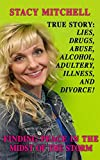 True Story: Lies, Drugs, Abuse, Alcohol, Adultery, Illness, And Divorce!: Finding Peace In The Midst Of The Storm.