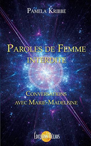 Paroles de Femme interdite - Conversations avec Marie-Madeleine par Pamela Kribbe