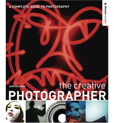[(The Creative Photographer: A Complete Guide to Photography )] [Author: John Ingledew] [Dec-2005]