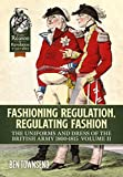 Fashioning Regulation, Regulating Fashion. Volume II: Uniforms and Dress of the British Army 1800-1815 (From Reason to Revolution)