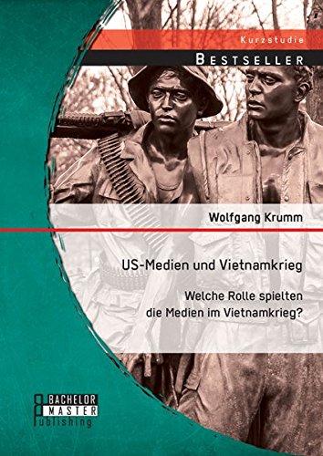 Us-Medien und Vietnamkrieg: Welche Rolle spielten die Medien im Vietnamkrieg? (Studienarbeit)