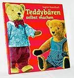 Teddybären selbst machen [Lizenzausgabe, 4. illustrierte Auflage]