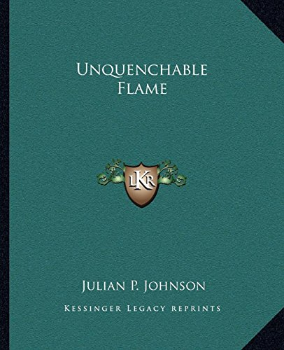 Unquenchable Flame by Julian P. Johnson (10-Sep-2010) Paperback