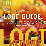 LOGI-Guide: Tabellen mit über 500 Lebensmitteln bewertet nach ihrem glykämischen Index und ihrer glykämischen Last - Franca Mangiameli