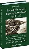 PANZERKEILE auf der THÜRINGER AUTOBAHN Eisenach-Gotha-Erfurt Weimar-Jena 1945