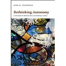 Rethinking Autonomy: A Critique of Principlism in Biomedical Ethics