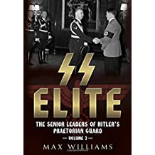 The SS Elite: The Senior Leaders of Hitler's Praetorian Guard