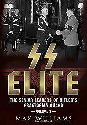 Ss Elite - The Senior Leaders Of Hitler's Praetorian Guard: The Senior Leaders Of Hitler's Praetorian Guard