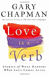 Love Is a Verb: Stories of What Happens When Love Comes Alive by Gary Chapman (2009-05-06)