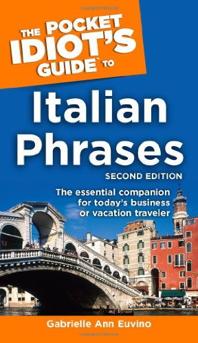 The Pocket Idiot's Guide to Italian Phrases, 2nd Edition (Pocket Idiot's Guides (Paperback))