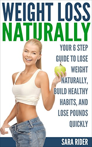 Weight Loss: Your 6 Step Guide To Lose Weight Naturally, Build Healthy Habits, And Lose Pounds Quickly (Weight Loss, Weight Loss Motivation, Weight Loss Tips, Weight Loss Naturally)