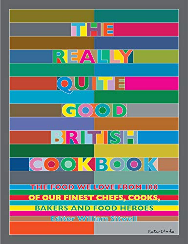 The Really Quite Good British Cookbook: The Food We Love from 100 of Our Best Chefs, Cooks, Bakers and Local Heroes: The Food We Love from 100 of Our Finest Chefs, Cooks, Bakers and Food Heroes