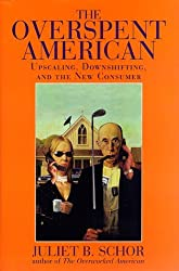 The Overspent American: Upscaling, Downshifting, And The New Consumer by Juliet B. Schor (1998-04-26)