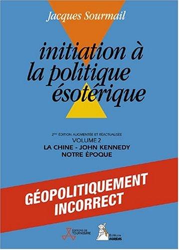 Initiation à la Politique ésotérique, Tome 2 : La Chine, John Kennedy, Notre époque