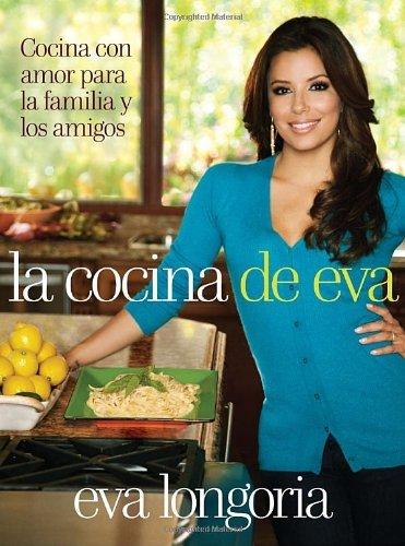 La Cocina de Eva: Cocina Con Amor Para la Familia y los Amigos by Eva Longoria (2011-04-05)