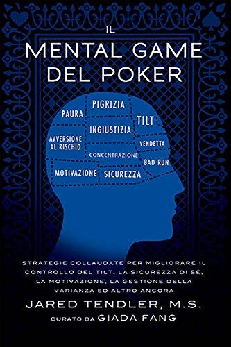 Il Mental Game Del Poker: Strategie collaudate per migliorare il controllo del tilt, la sicurezza di sé, la motivazione, la gestione della varianza ed altro ancora (Italian Edition)