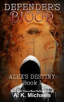 Defender's Blood Alex's Destiny (An Urban Fantasy) by [Michaels, A K]