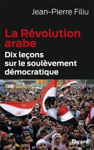 La Rvolution arabe: Dix leons sur le soulvement dmocratique