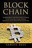 #3: Blockchain: The Ultimate Beginner Through Advanced Guide on Everything You Need to Know about Investing in Blockchain, Cryptocurrencies, Bitcoin, ... Future of Finance: Volume 3 (CRYPTOCURRENCY)