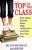 Top of the Class: How Asian Parents Raise High Achievers--And How You Can Too