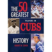 The 50 Greatest Players in Cubs History