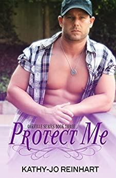 Protect Me: Oakville Series:Book Three by [Reinhart, Kathy-Jo]