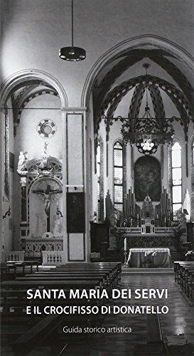 La chiesa di Santa Maria dei Servi in Padova. La Cappella del Crocifisso di Donatello (Varia)