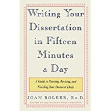Writing Your Dissertation in Fifteen Minutes a Day: A Guide to Starting, Revising, and Finishing Your Doctoral Thesis by Joan Bolker (1998-08-15)