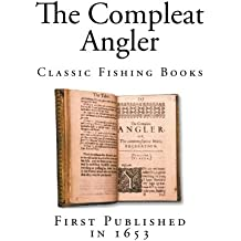 The Compleat Angler: Classic Fishing Books (Top 100 Classic Fishing Books)