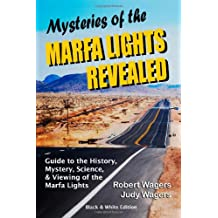 Mysteries of the Marfa Lights Revealed - Black/White Edition: A Guide to the History, Mystery, Science, and Viewing of the Marfa Lights