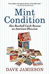 Mint Condition: How Baseball Cards Became an American Obsession by Dave Jamieson (2011-04-12)