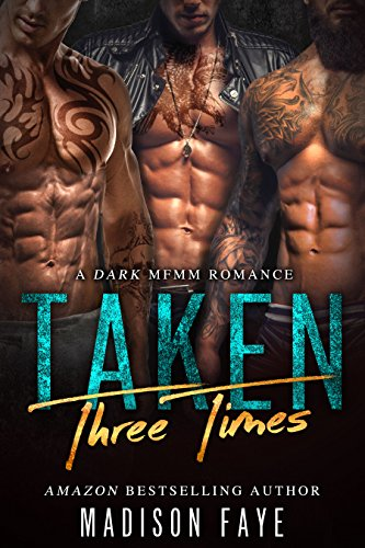 Taken Three Times: A Dark MFMM Romance