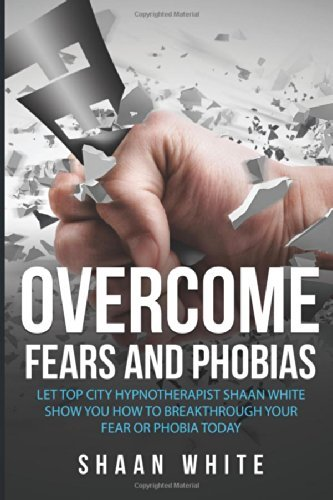 Overcome Fears And Phobias: How You Can Really Blast Through Your Fear Or Phobia Using My 10 Tips by Shaan White (12-Sep-2012) Paperback