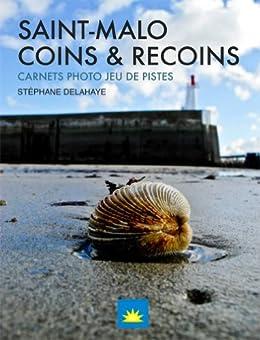 Saint-Malo Coins & Recoins (Carnets photo & Jeux de piste t. 1) par [Delahaye, Stéphane]