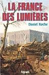Daniel Roche : La France des Lumi�res