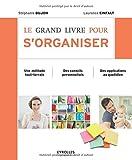 Le grand livre pour s'organiser - Une méthode tout-terrain, des conseils personnalisés, des applications au quotidien