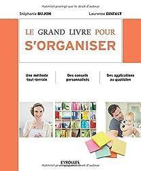 Le grand livre pour s'organiser : Une méthode tout-terrain, des conseils personnalisés, des applications au quotidien