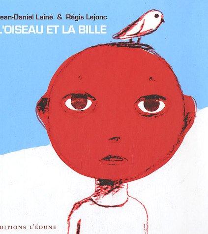 L'Oiseau et la bille par Jean-Daniel Lainé, Régis Lejonc