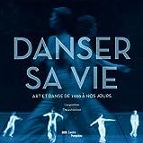 Danser sa vie | album de l'exposition | français/anglais