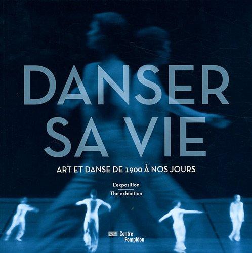 Danser sa vie | album de l'exposition | français/anglais par Christine Macel